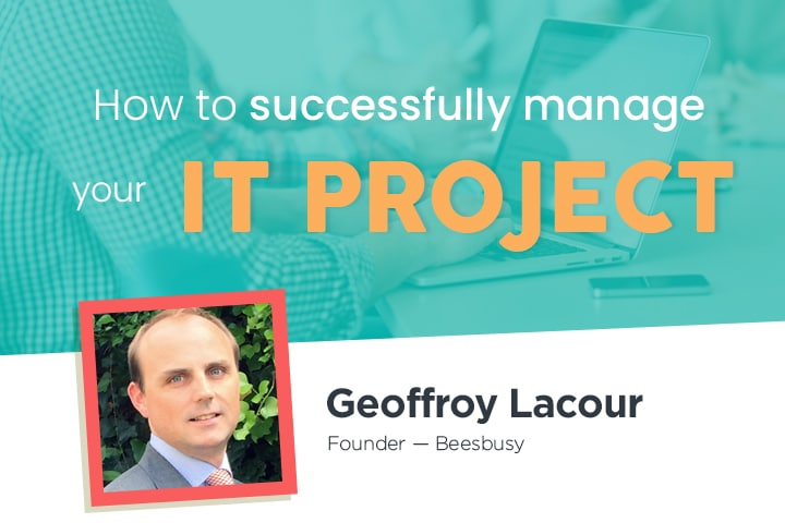 Tips from the founder of Beesbusy to manage IT projects.